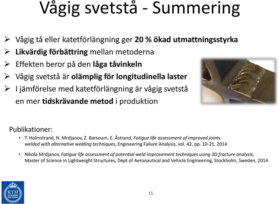 Åstrand, Fatigue life assessment of improved joints welded with alternative welding techniques, Engineering Failure Analysis, vol. 42, pp.