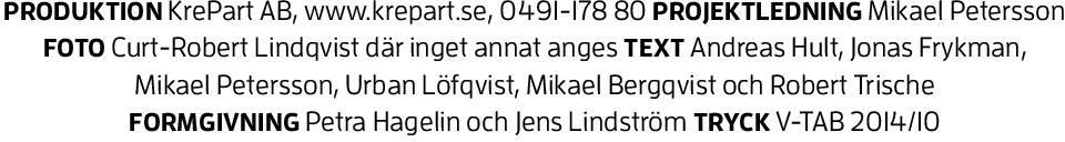 där inget annat anges TEXT Andreas Hult, Jonas Frykman, Mikael Petersson,