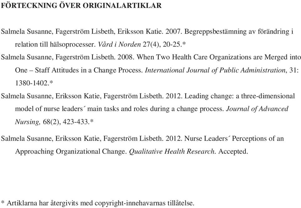 * Salmela Susanne, Eriksson Katie, Fagerström Lisbeth. 2012. Leading change: a three-dimensional model of nurse leaders main tasks and roles during a change process.