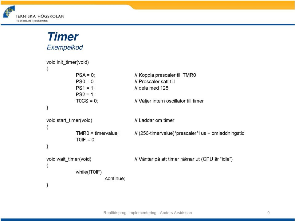 timervalue; T0IF = 0; // Laddar om timer // (256-timervalue)*prescaler*1us + omladdningstid void wait_timer(void) {