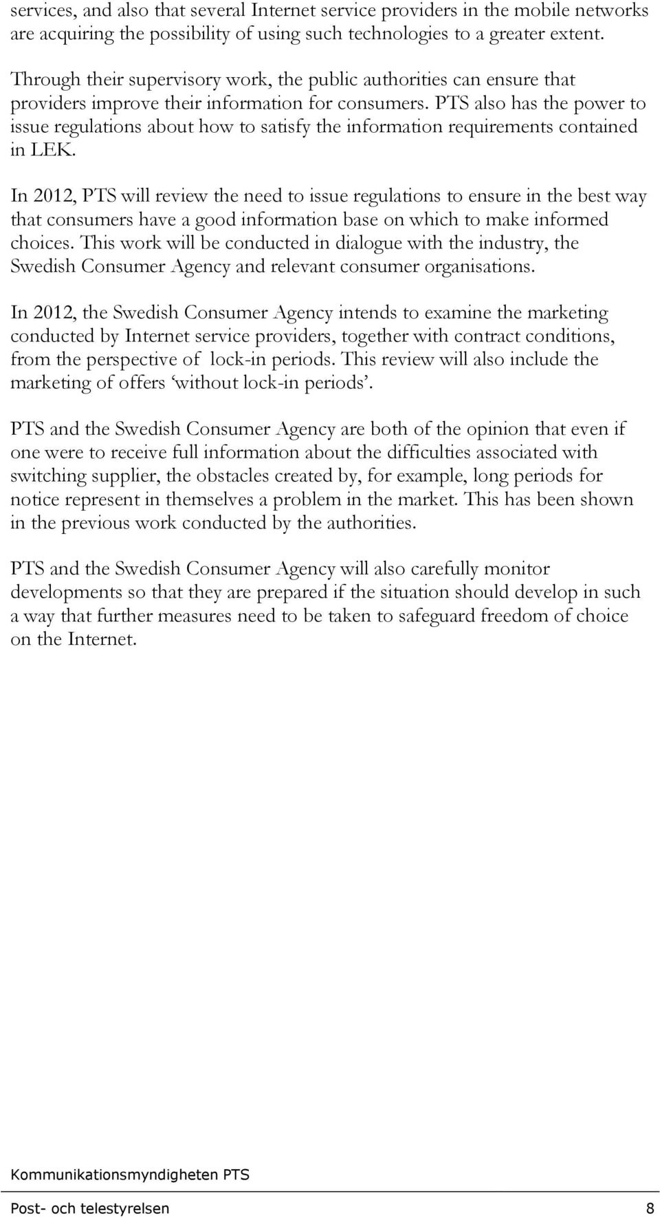 PTS also has the power to issue regulations about how to satisfy the information requirements contained in LEK.