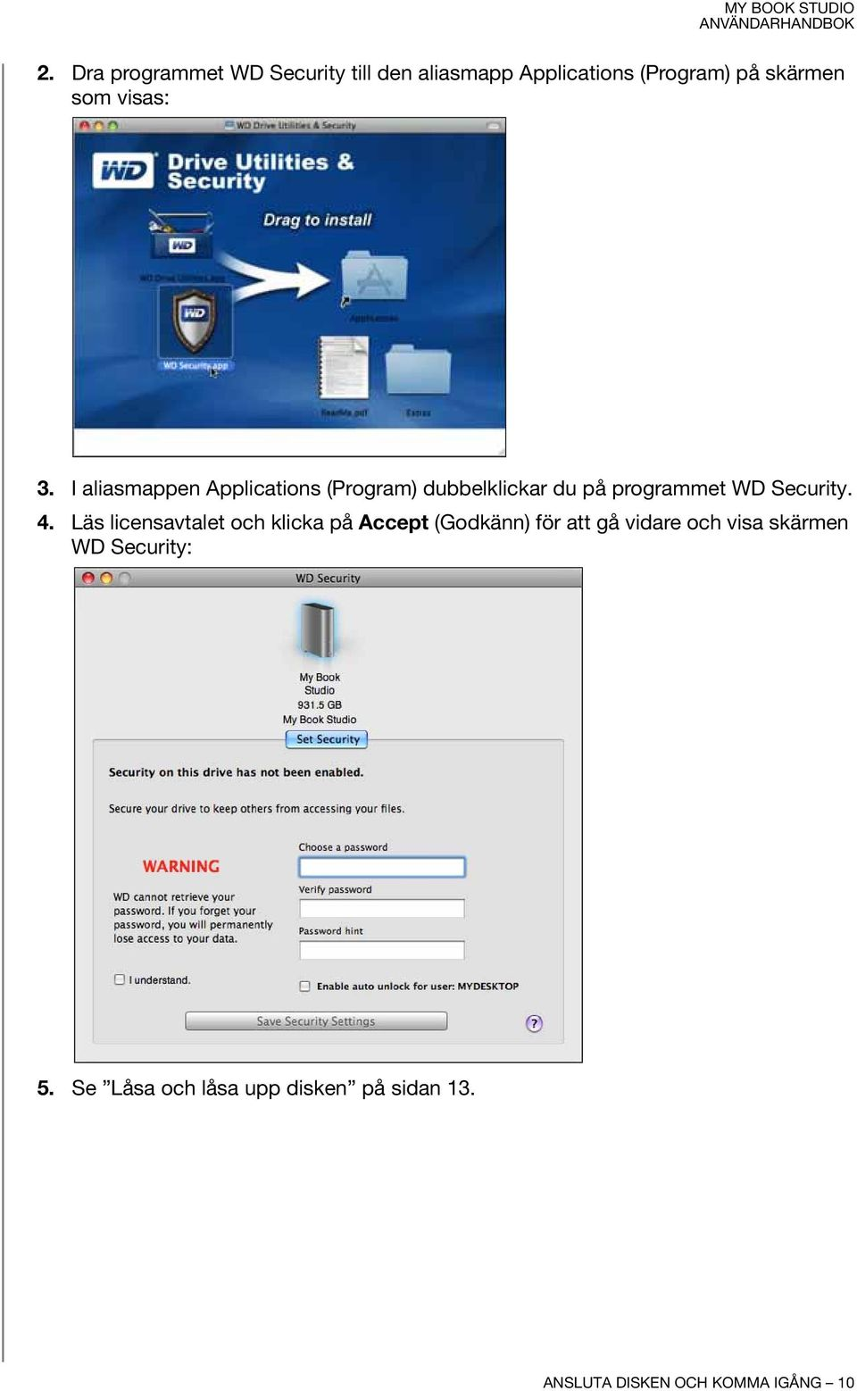 I aliasmappen Applications (Program) dubbelklickar du på programmet WD Security. 4.