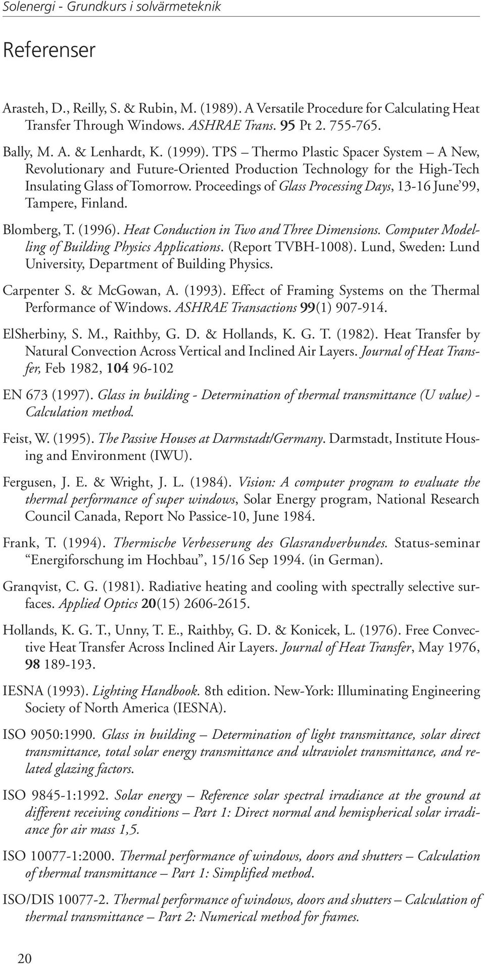 Proceedings of Glass Processing Days, 13-16 June 99, Tampere, Finland. Blomberg, T. (1996). Heat Conduction in Two and Three Dimensions. Computer Modelling of Building Physics Applications.