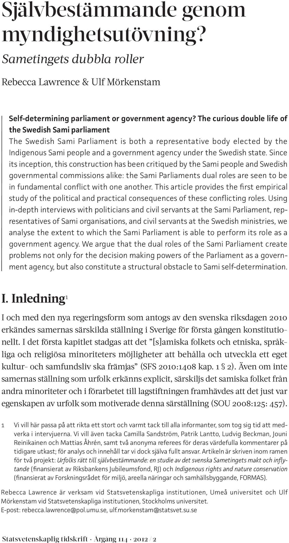 Since its inception, this construction has been critiqued by the Sami people and Swedish governmental commissions alike: the Sami Parliaments dual roles are seen to be in fundamental conflict with