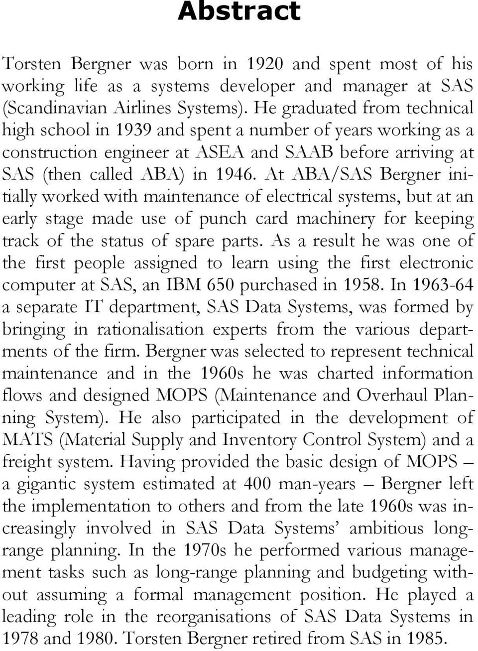At ABA/SAS Bergner initially worked with maintenance of electrical systems, but at an early stage made use of punch card machinery for keeping track of the status of spare parts.
