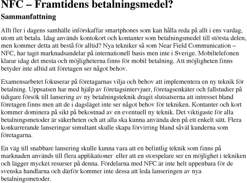 Nya tekniker så som Near Field Communication NFC, har tagit marknadsandelar på internationell basis men inte i Sverige.