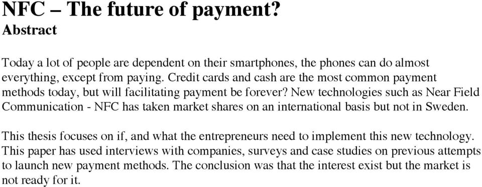 New technologies such as Near Field Communication - NFC has taken market shares on an international basis but not in Sweden.