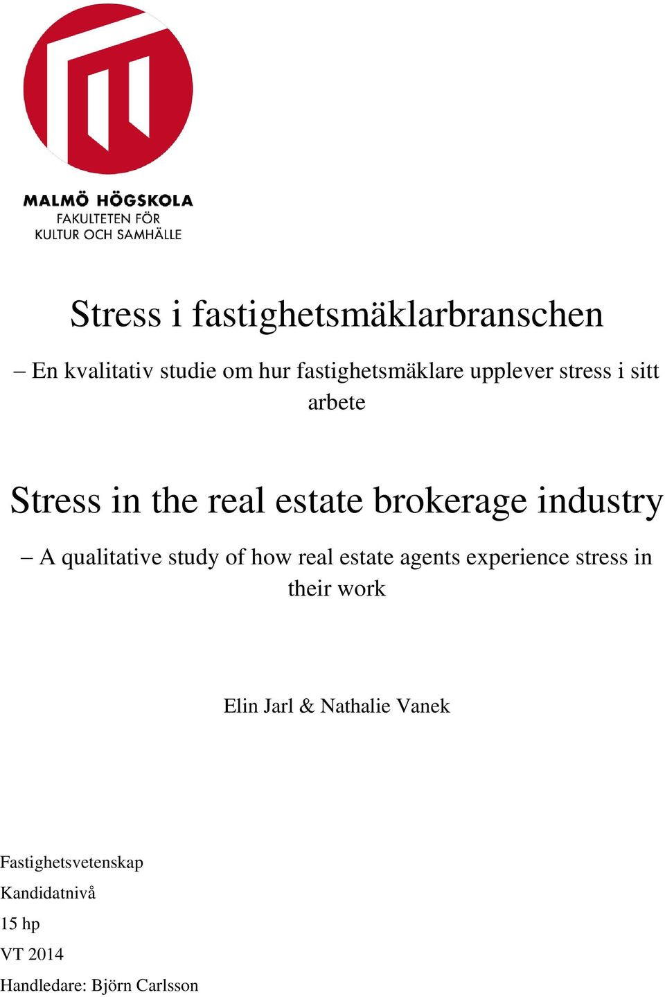 qualitative study of how real estate agents experience stress in their work Elin