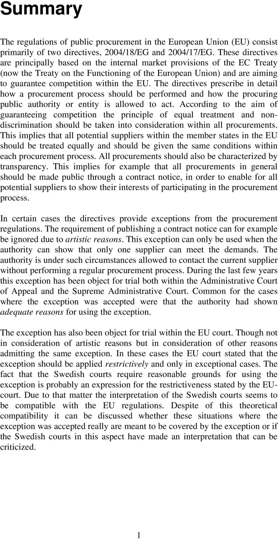 EU. The directives prescribe in detail how a procurement process should be performed and how the procuring public authority or entity is allowed to act.