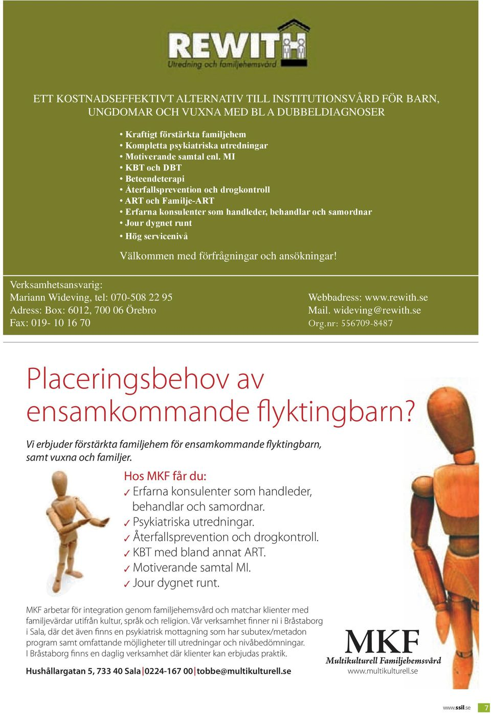 förfrågningar och ansökningar! Verksamhetsansvarig: Mariann Wideving, tel: 070-508 22 95 Webbadress: www.rewith.se Adress: Box: 6012, 700 06 Örebro Mail. wideving@rewith.se Fax: 019-10 16 70 Org.