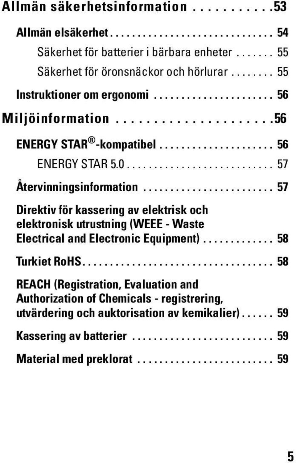 ....................... 57 Direktiv för kassering av elektrisk och elektronisk utrustning (WEEE - Waste Electrical and Electronic Equipment)............. 58 Turkiet RoHS.