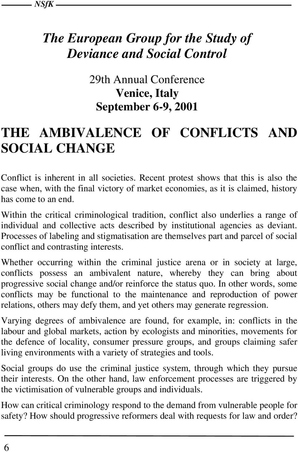 Within the critical criminological tradition, conflict also underlies a range of individual and collective acts described by institutional agencies as deviant.