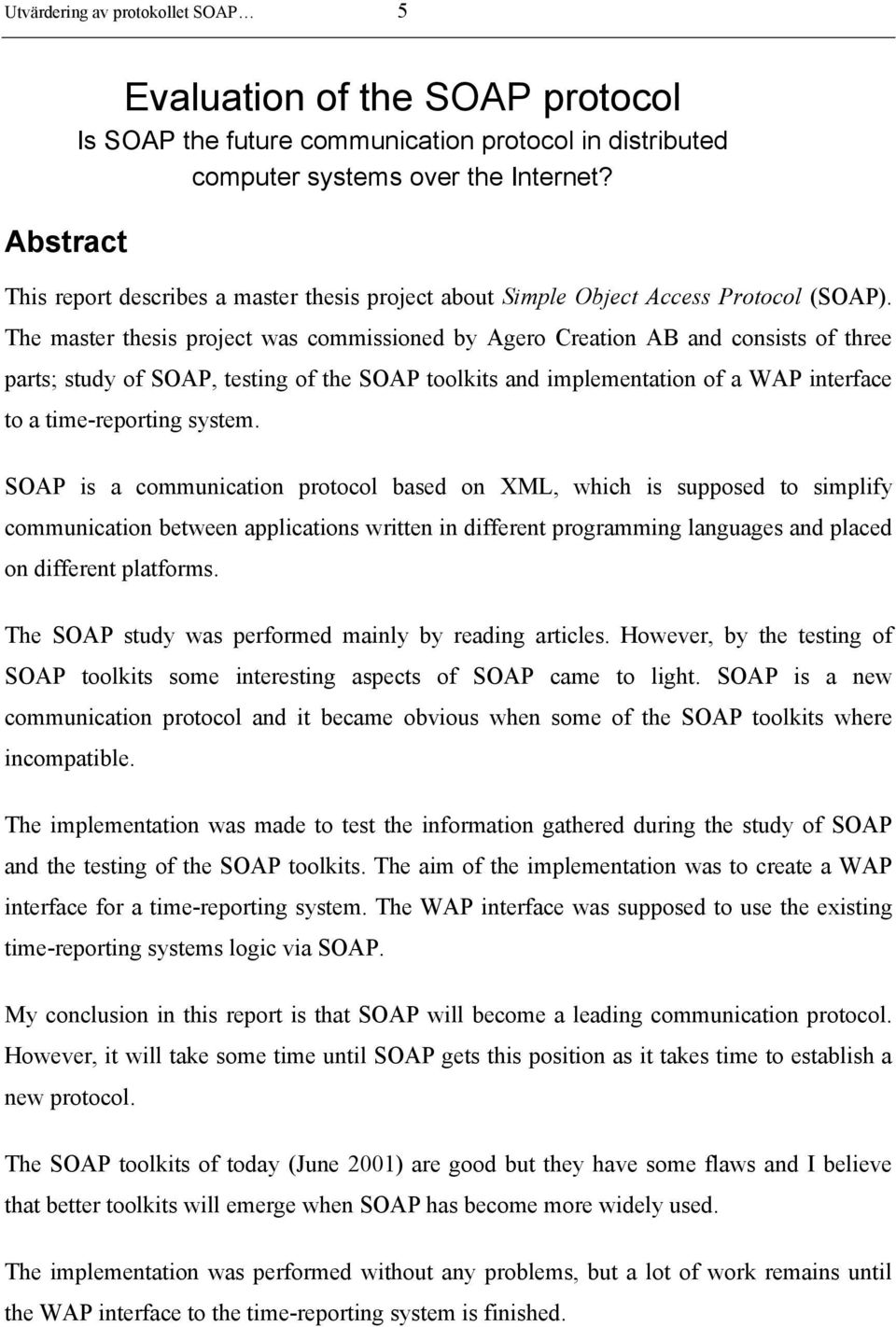 The master thesis project was commissioned by Agero Creation AB and consists of three parts; study of SOAP, testing of the SOAP toolkits and implementation of a WAP interface to a time-reporting