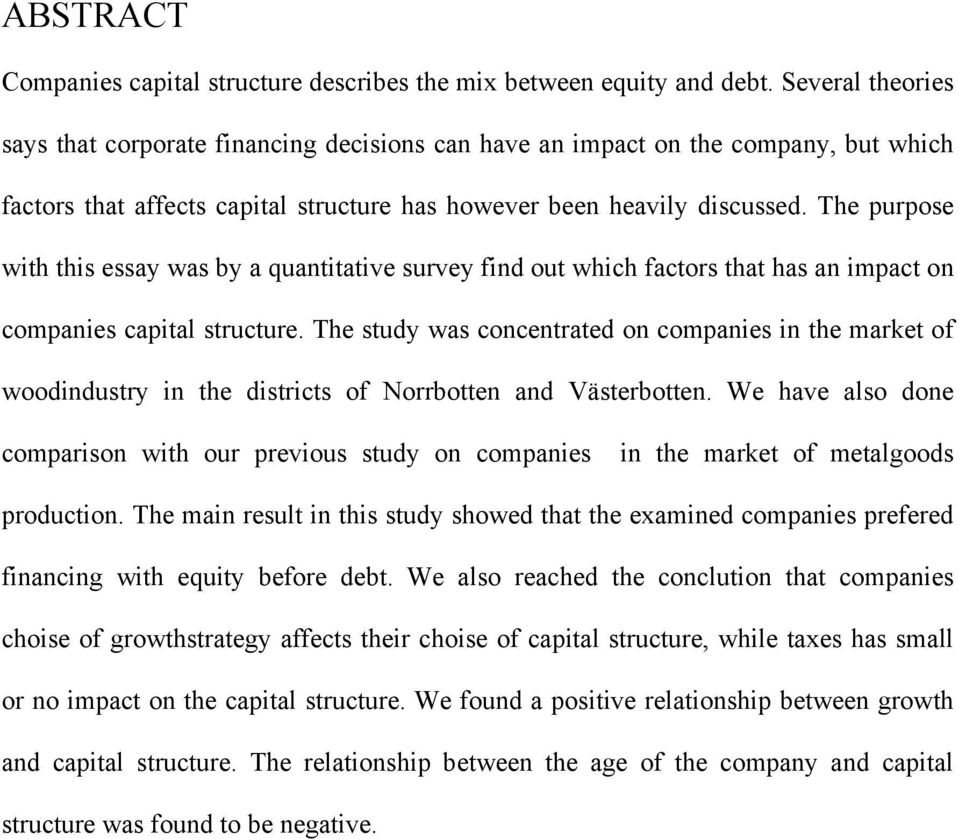 The purpose with this essay was by a quantitative survey find out which factors that has an impact on companies capital structure.