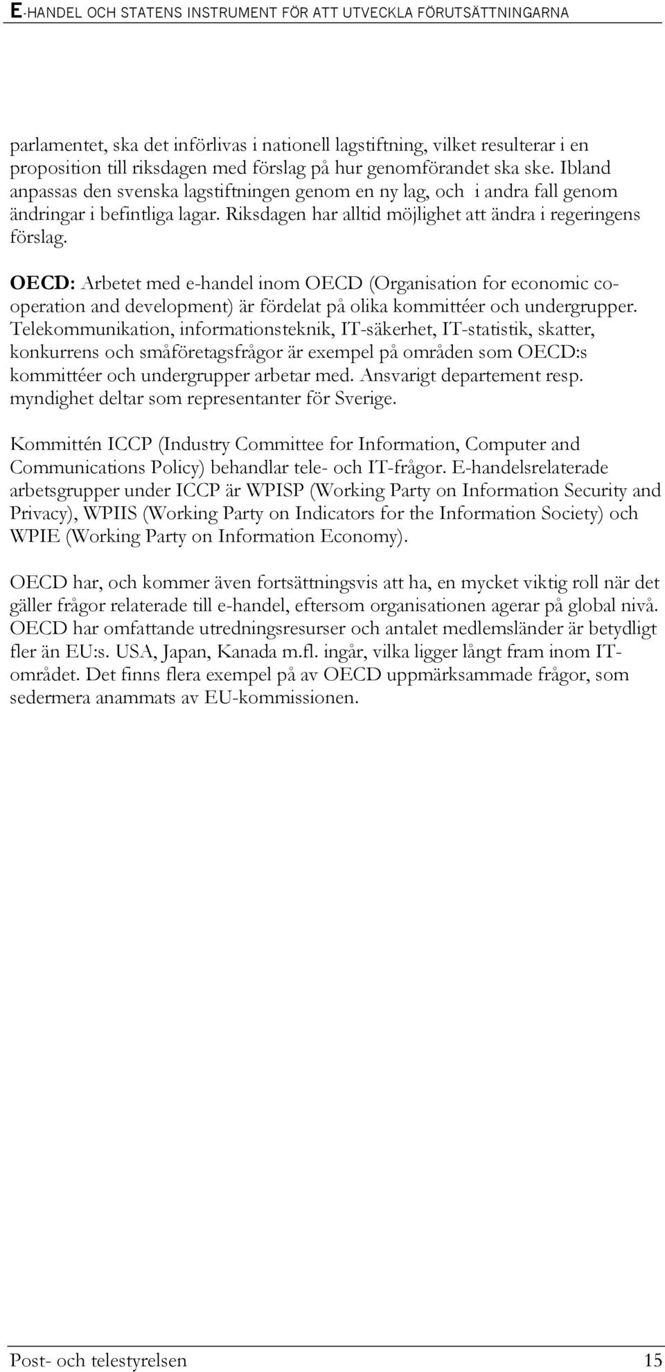 OECD: Arbetet med e-handel inom OECD (Organisation for economic cooperation and development) är fördelat på olika kommittéer och undergrupper.