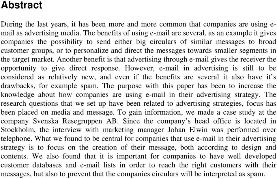 messages towards smaller segments in the target market. Another benefit is that advertising through e-mail gives the receiver the opportunity to give direct response.