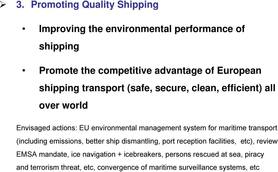 maritime transport (including emissions, better ship dismantling, port reception facilities, etc), review EMSA mandate, ice