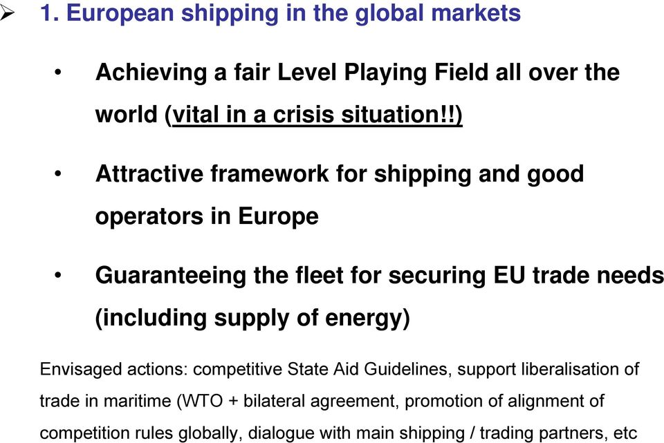 !) Attractive framework for shipping and good operators in Europe Guaranteeing the fleet for securing EU trade needs