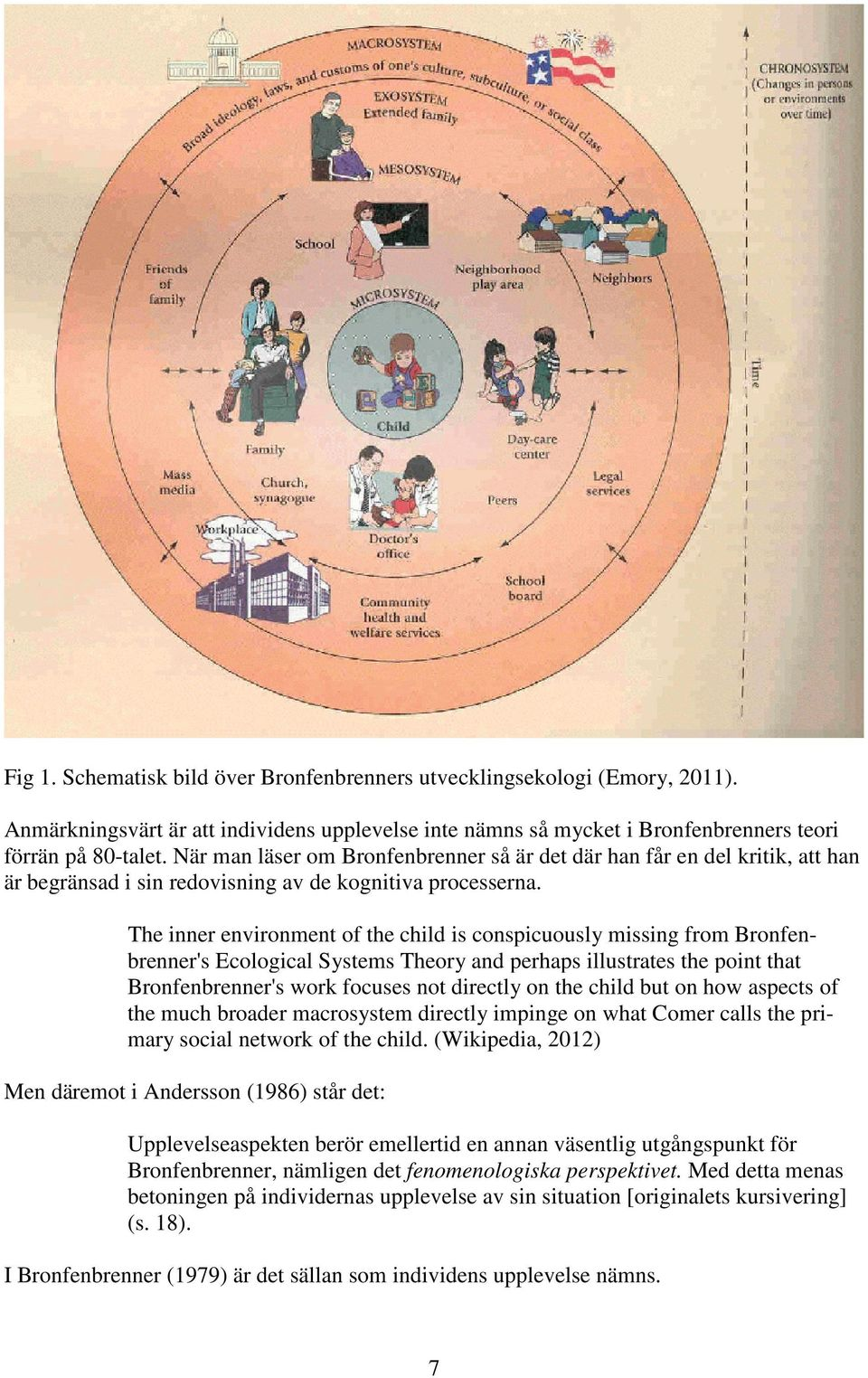 The inner environment of the child is conspicuously missing from Bronfenbrenner's Ecological Systems Theory and perhaps illustrates the point that Bronfenbrenner's work focuses not directly on the