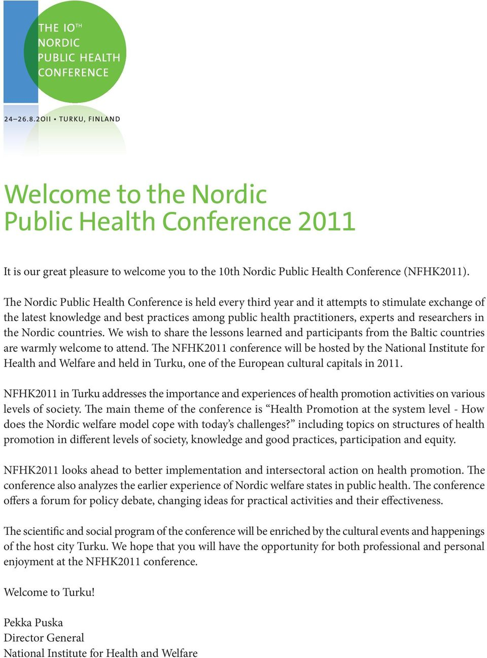 researchers in the Nordic countries. We wish to share the lessons learned and participants from the Baltic countries are warmly welcome to attend.