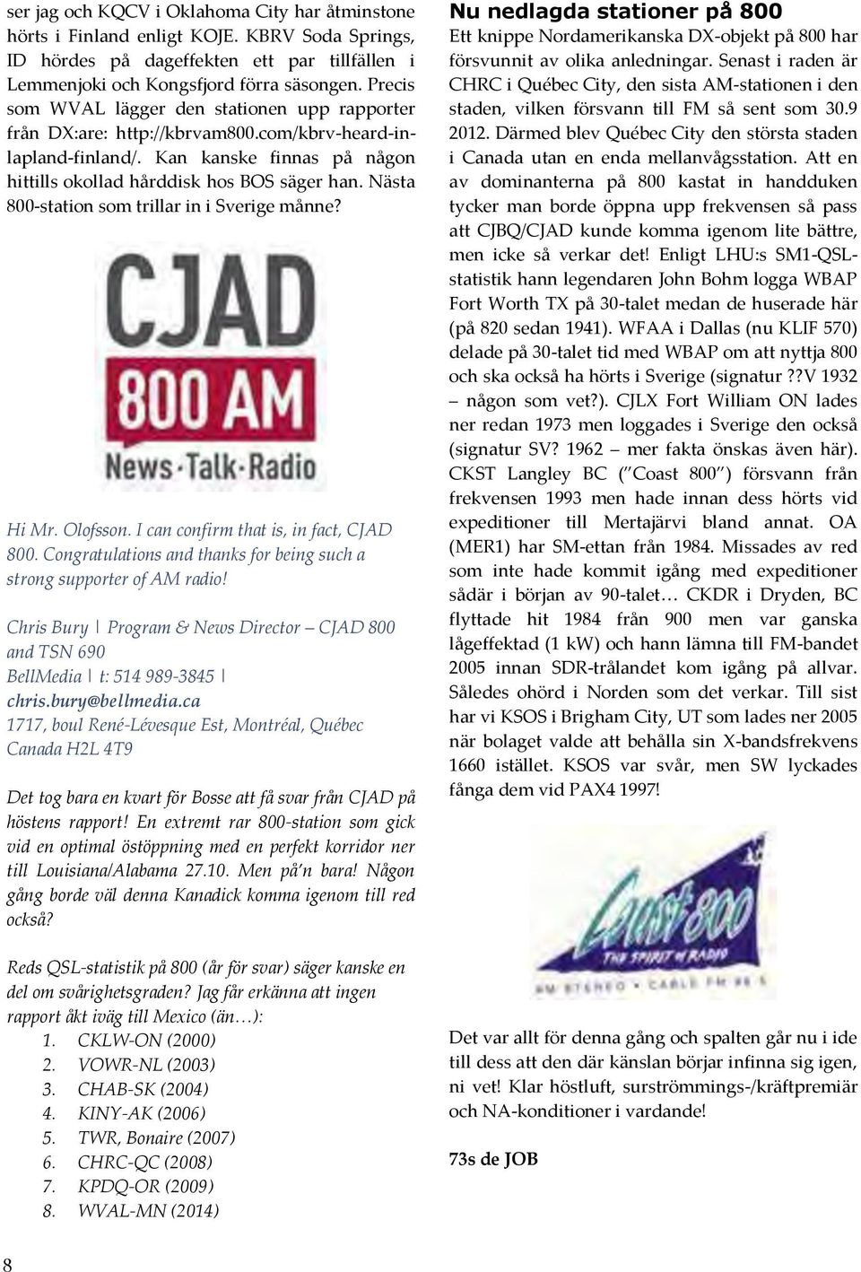 Nästa 800-station som trillar in i Sverige månne? Hi Mr. Olofsson. I can confirm that is, in fact, CJAD 800. Congratulations and thanks for being such a strong supporter of AM radio!