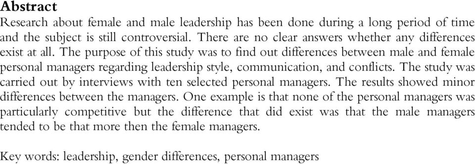 The purpose of this study was to find out differences between male and female personal managers regarding leadership style, communication, and conflicts.