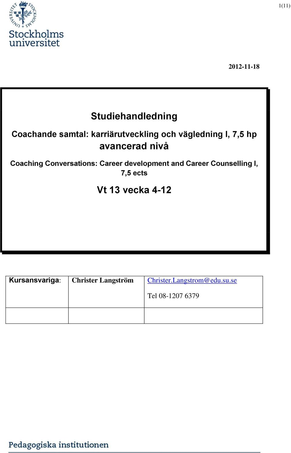 development and Career Counselling I, 7,5 ects Vt 13 vecka 4-12