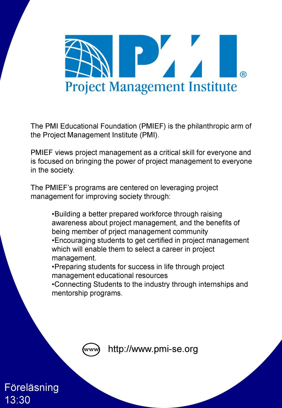 The PMIEF s programs are centered on leveraging project management for improving society through: Building a better prepared workforce through raising awareness about project management, and the