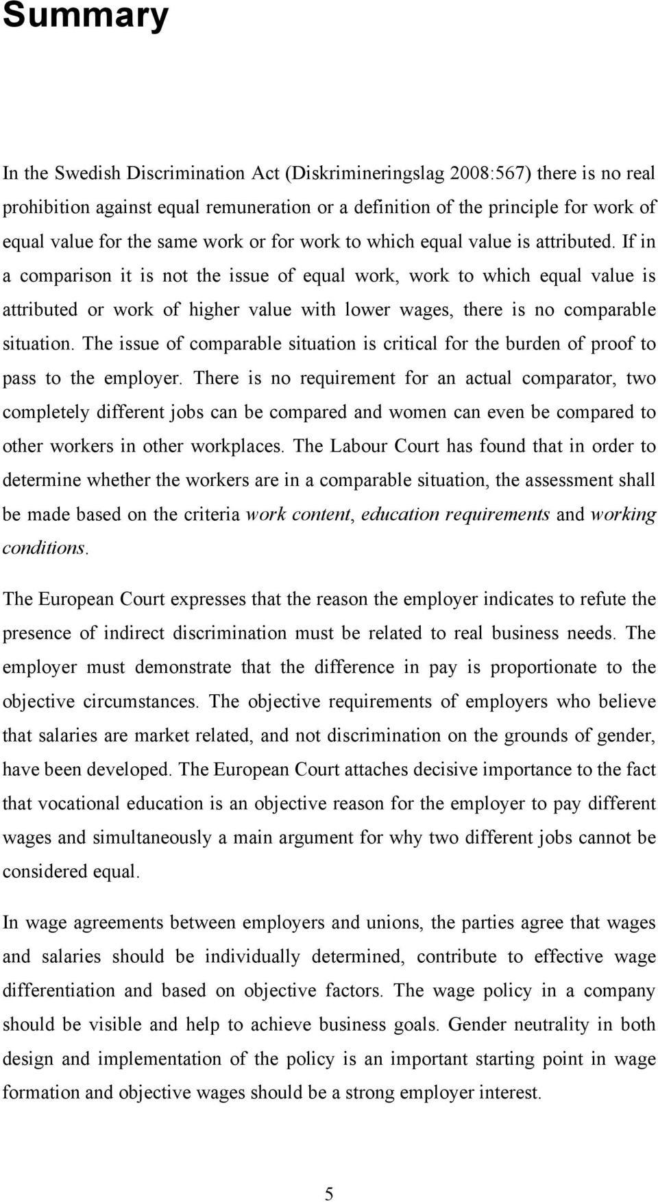 If in a comparison it is not the issue of equal work, work to which equal value is attributed or work of higher value with lower wages, there is no comparable situation.