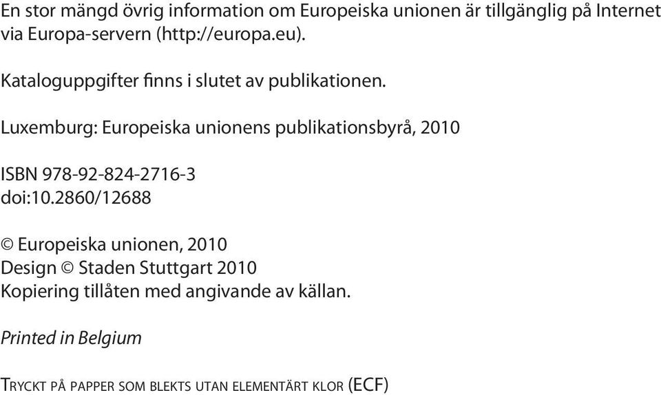 Luxemburg: Europeiska unionens publikationsbyrå, 2010 ISBN 978-92-824-2716-3 doi:10.