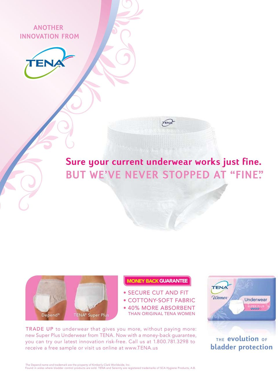 Plus Underwear from TENA. Now with a money-back guarantee, you can try our latest innovation risk-free. Call us at 1.800.781.