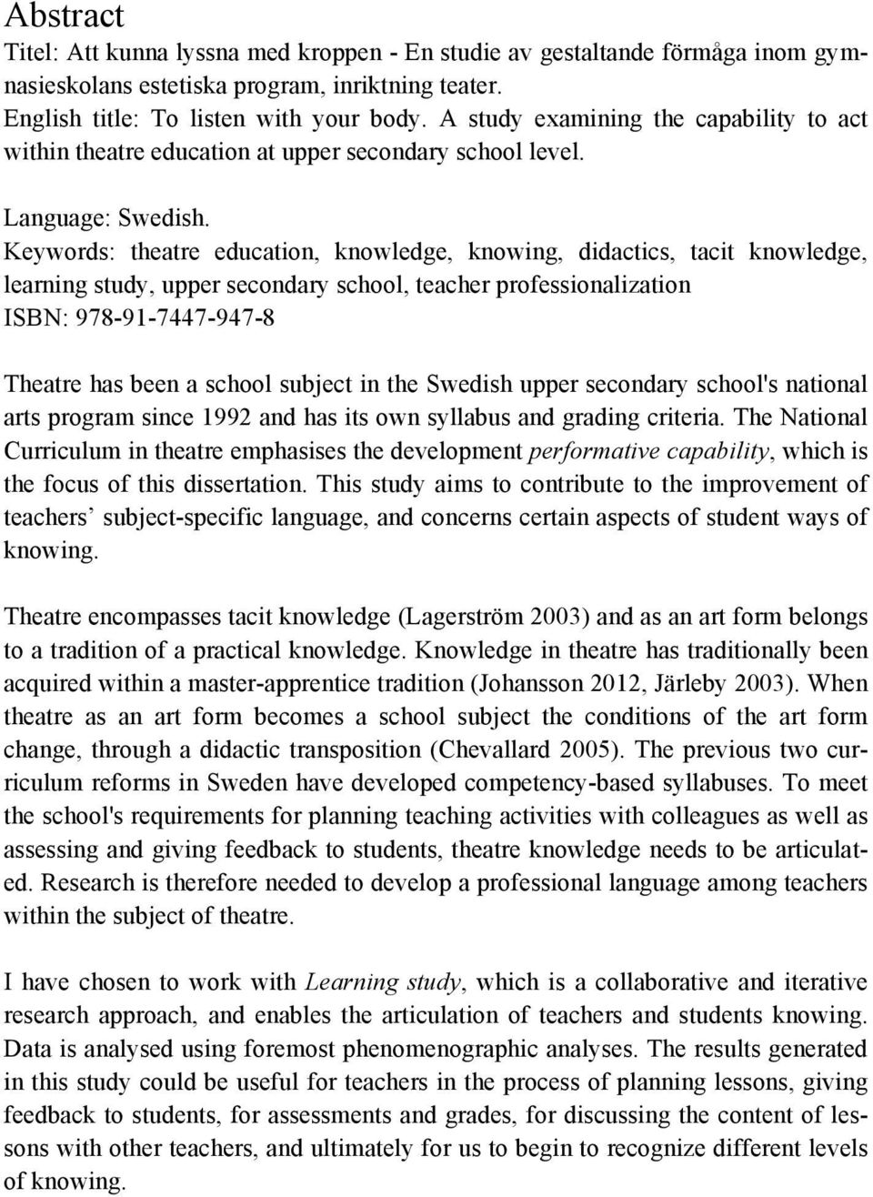 Keywords: theatre education, knowledge, knowing, didactics, tacit knowledge, learning study, upper secondary school, teacher professionalization ISBN: 978-91-7447-947-8 Theatre has been a school