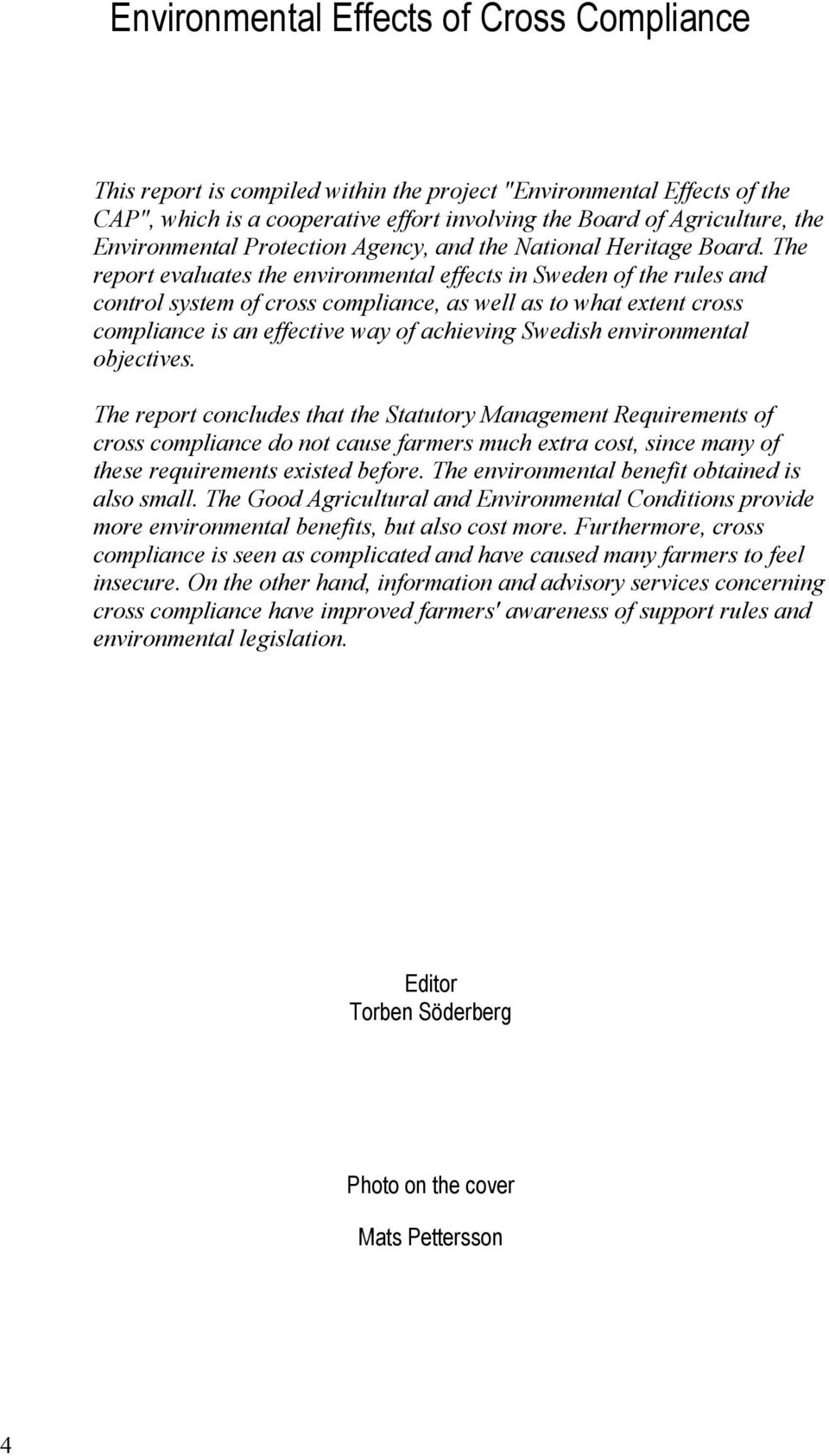 The report evaluates the environmental effects in Sweden of the rules and control system of cross compliance, as well as to what extent cross compliance is an effective way of achieving Swedish