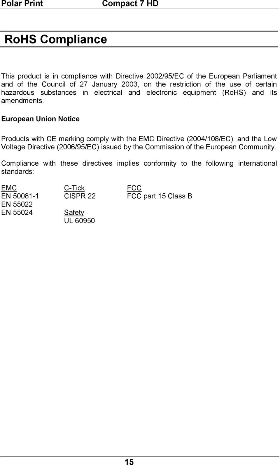 European Union Notice Products with CE marking comply with the EMC Directive (2004/108/EC), and the Low Voltage Directive (2006/95/EC) issued by the Commission