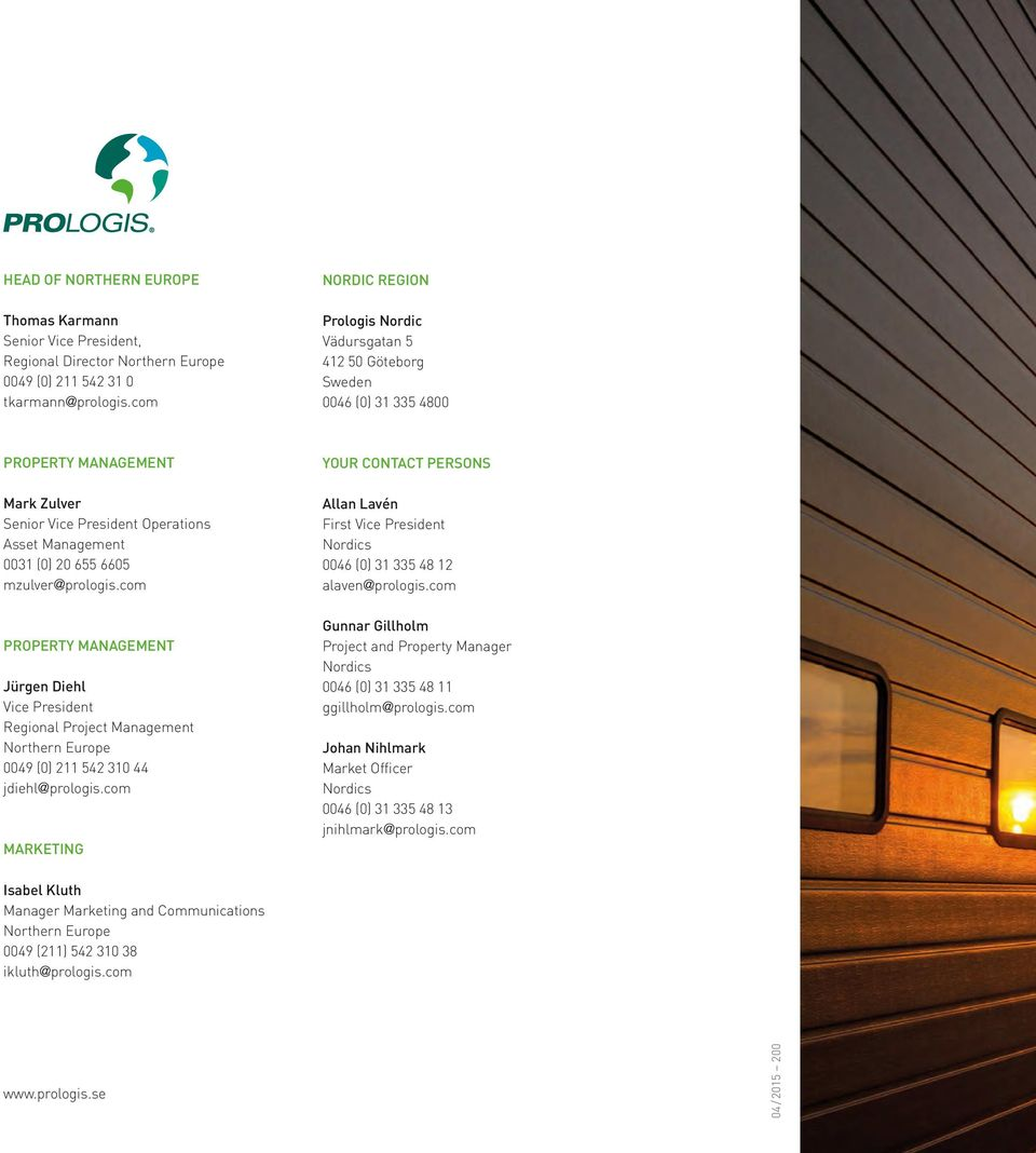 mzulver@prologis.com PROPERTY MANAGEMENT Jürgen Diehl Vice President Regional Project Management Northern Europe 0049 (0) 211 542 310 44 jdiehl@prologis.