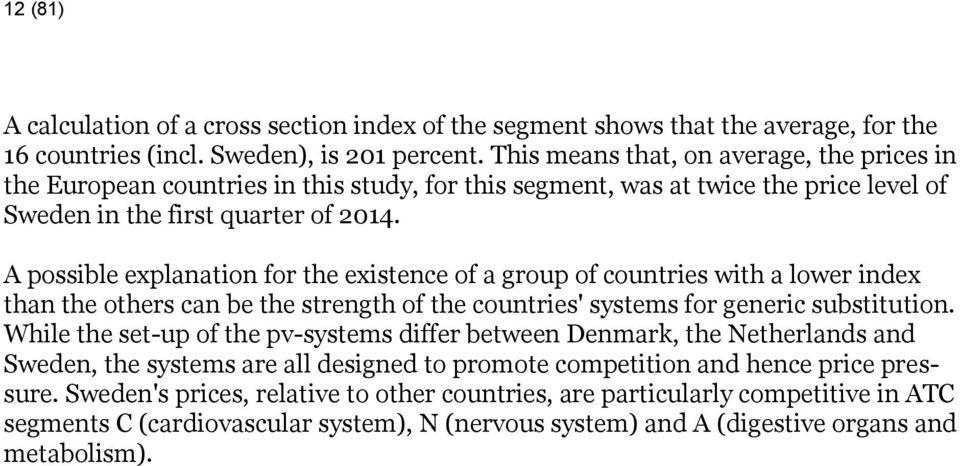 A possible explanation for the existence of a group of countries with a lower index than the others can be the strength of the countries' systems for generic substitution.