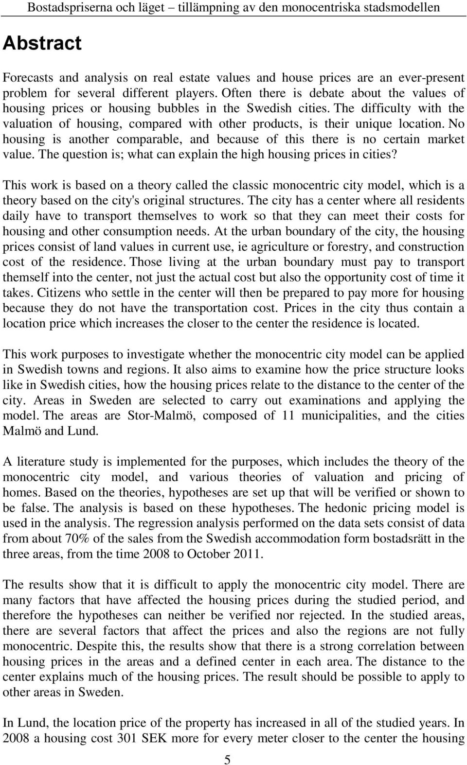 No housing is another comparable, and because of this there is no certain market value. The question is; what can explain the high housing prices in cities?
