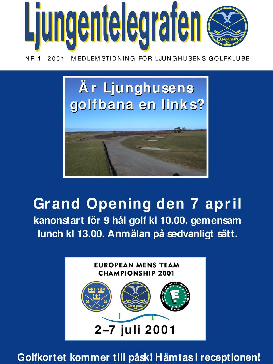 Grand Opening den 7 april kanonstart för 9 hål golf kl 10.