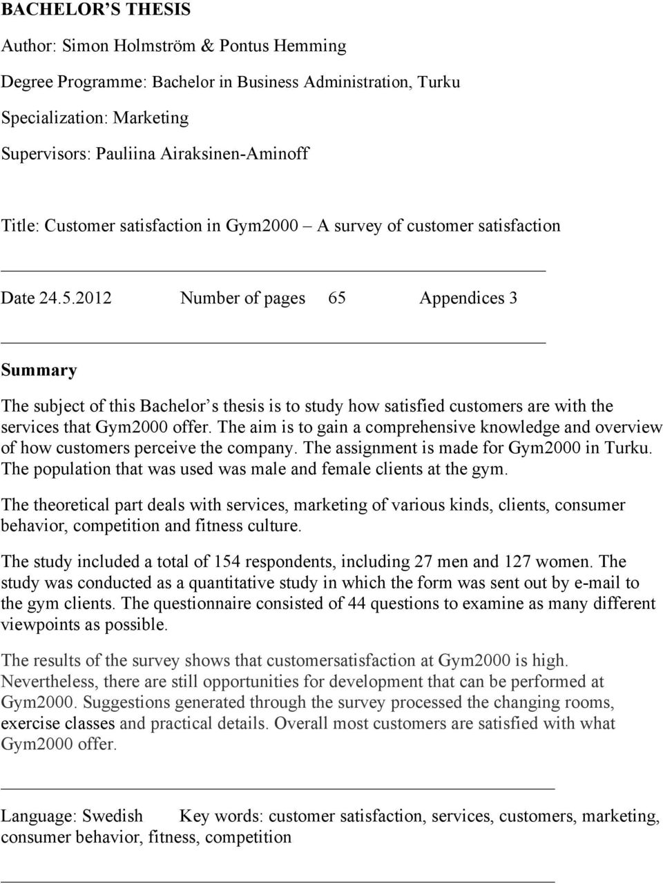 2012 Number of pages 65 Appendices 3 Summary The subject of this Bachelor s thesis is to study how satisfied customers are with the services that Gym2000 offer.