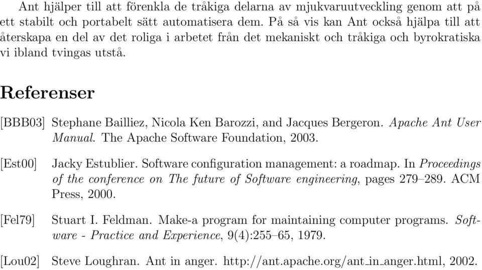 Referenser [BBB03] Stephane Bailliez, Nicola Ken Barozzi, and Jacques Bergeron. Apache Ant User Manual. The Apache Software Foundation, 2003. [Est00] [Fel79] Jacky Estublier.