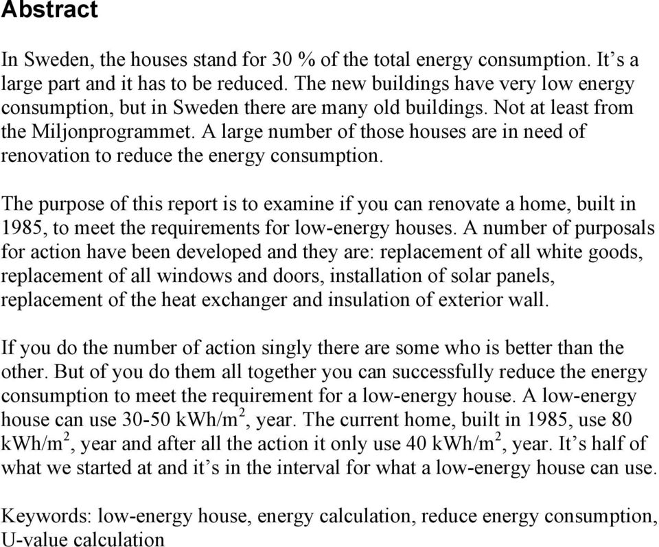 A large number of those houses are in need of renovation to reduce the energy consumption.