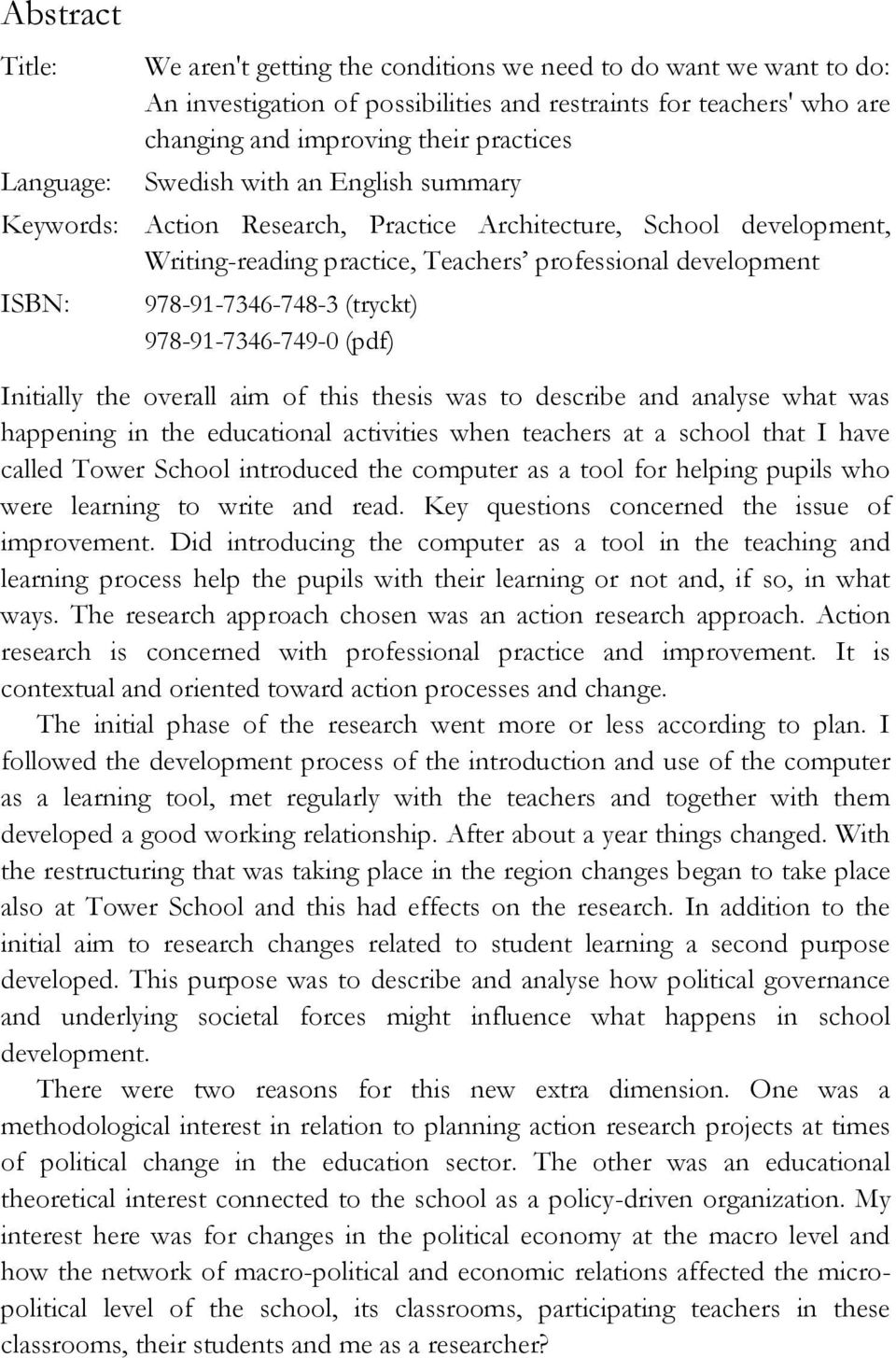(tryckt) 978-91-7346-749-0 (pdf) Initially the overall aim of this thesis was to describe and analyse what was happening in the educational activities when teachers at a school that I have called