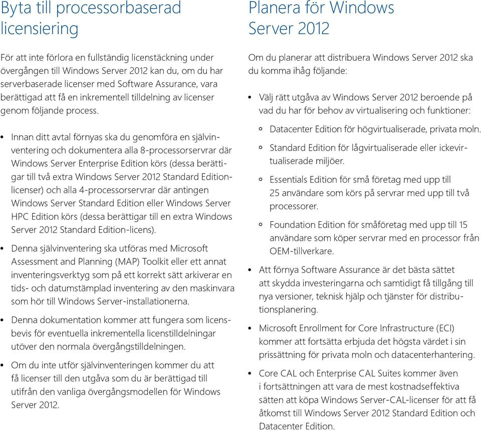 Innan ditt avtal förnyas ska du genomföra en självinventering och dokumentera alla 8-processorservrar där Windows Server Enterprise Edition körs (dessa berättigar till två extra Windows Server 01