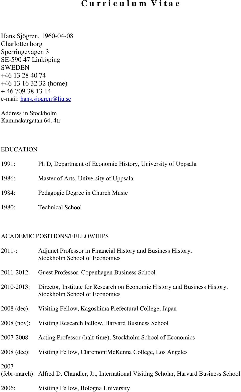 Music 1980: Technical School ACADEMIC POSITIONS/FELLOWHIPS 2011-: Adjunct Professor in Financial History and Business History, Stockholm School of Economics 2011-2012: Guest Professor, Copenhagen
