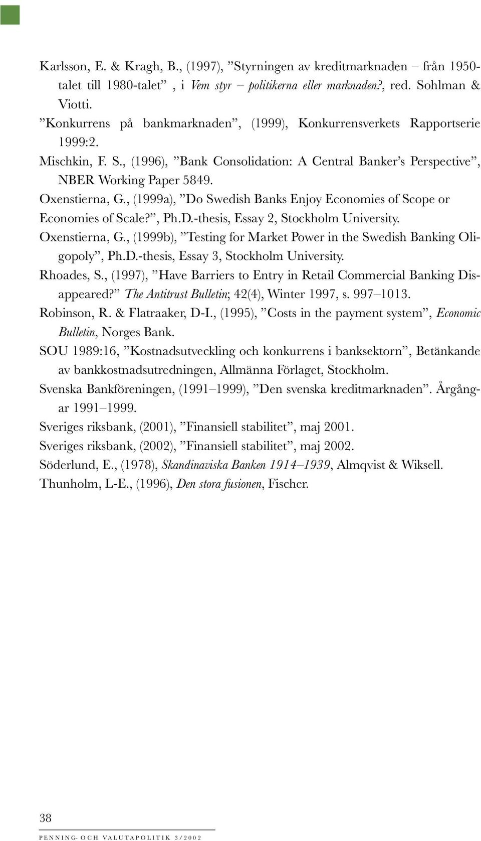 , (1999a), Do Swedish Banks Enjoy Economies of Scope or Economies of Scale?, Ph.D.-thesis, Essay 2, Stockholm University. Oxenstierna, G.