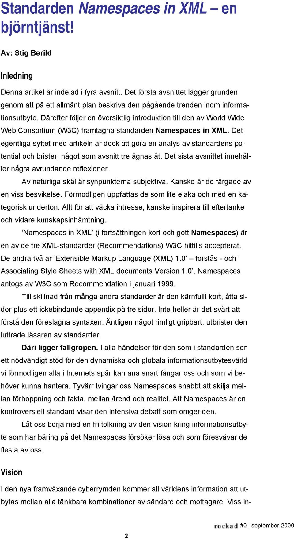 Därefter följer en översiktlig introduktion till den av World Wide Web Consortium (W3C) framtagna standarden Namespaces in XML.