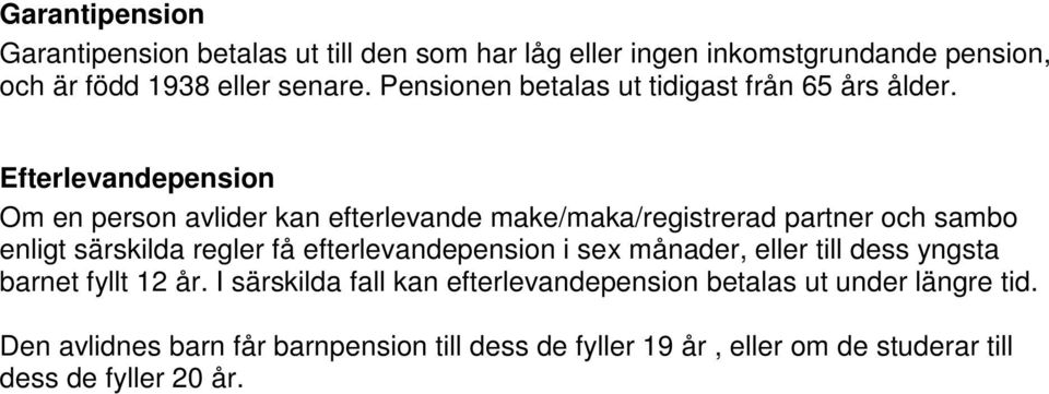 Efterlevandepension Om en person avlider kan efterlevande make/maka/registrerad partner och sambo enligt särskilda regler få