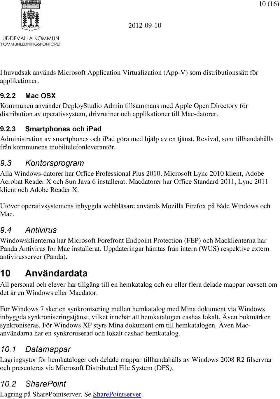 9.3 Kontorsprogram Alla Windows-datorer har Office Professional Plus 2010, Microsoft Lync 2010 klient, Adobe Acrobat Reader X och Sun Java 6 installerat.