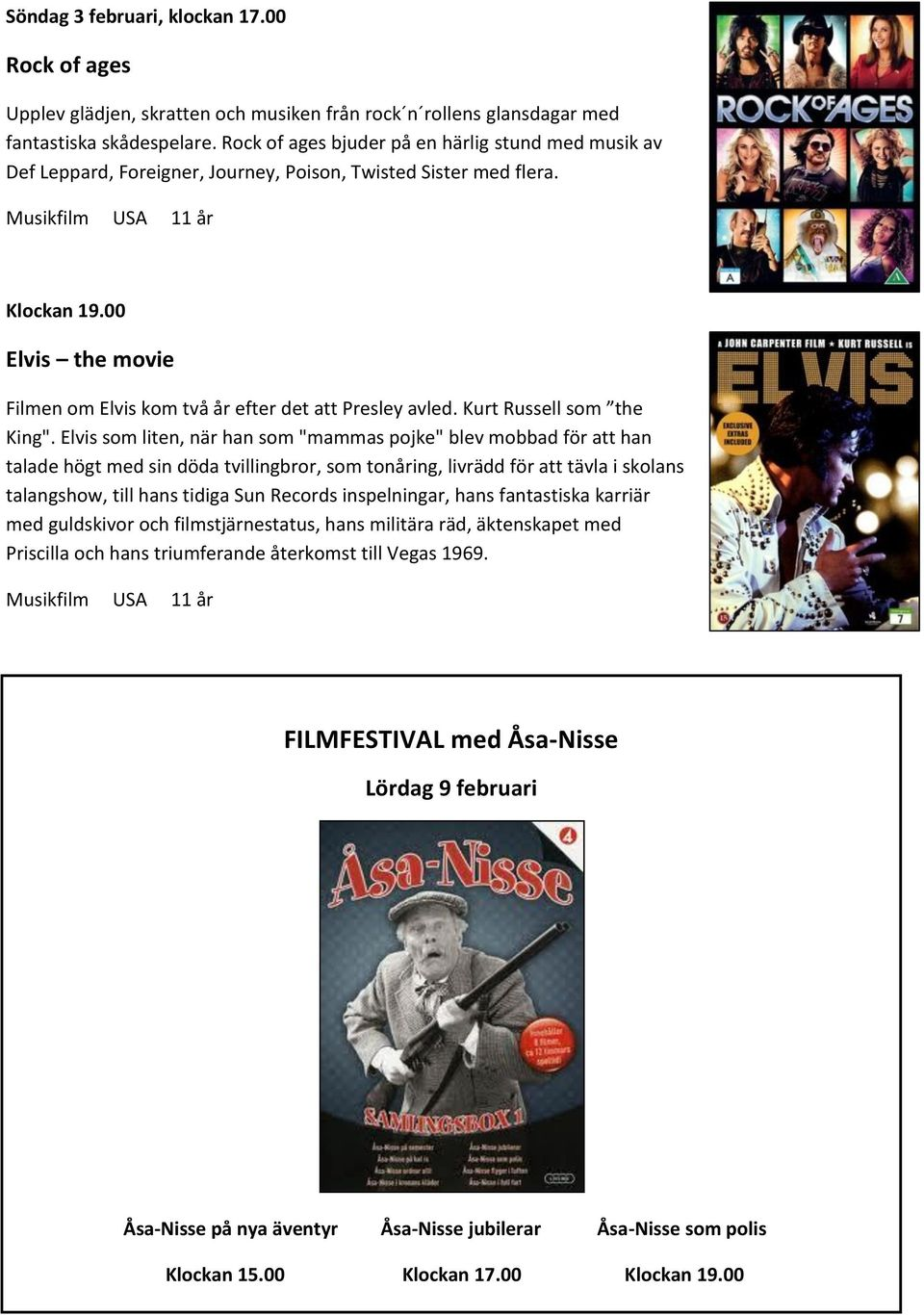 "Musikfilm USA 11 år Elvis the movie Filmen om Elvis kom två år efter det att Presley avled. Kurt Russell som the King""."