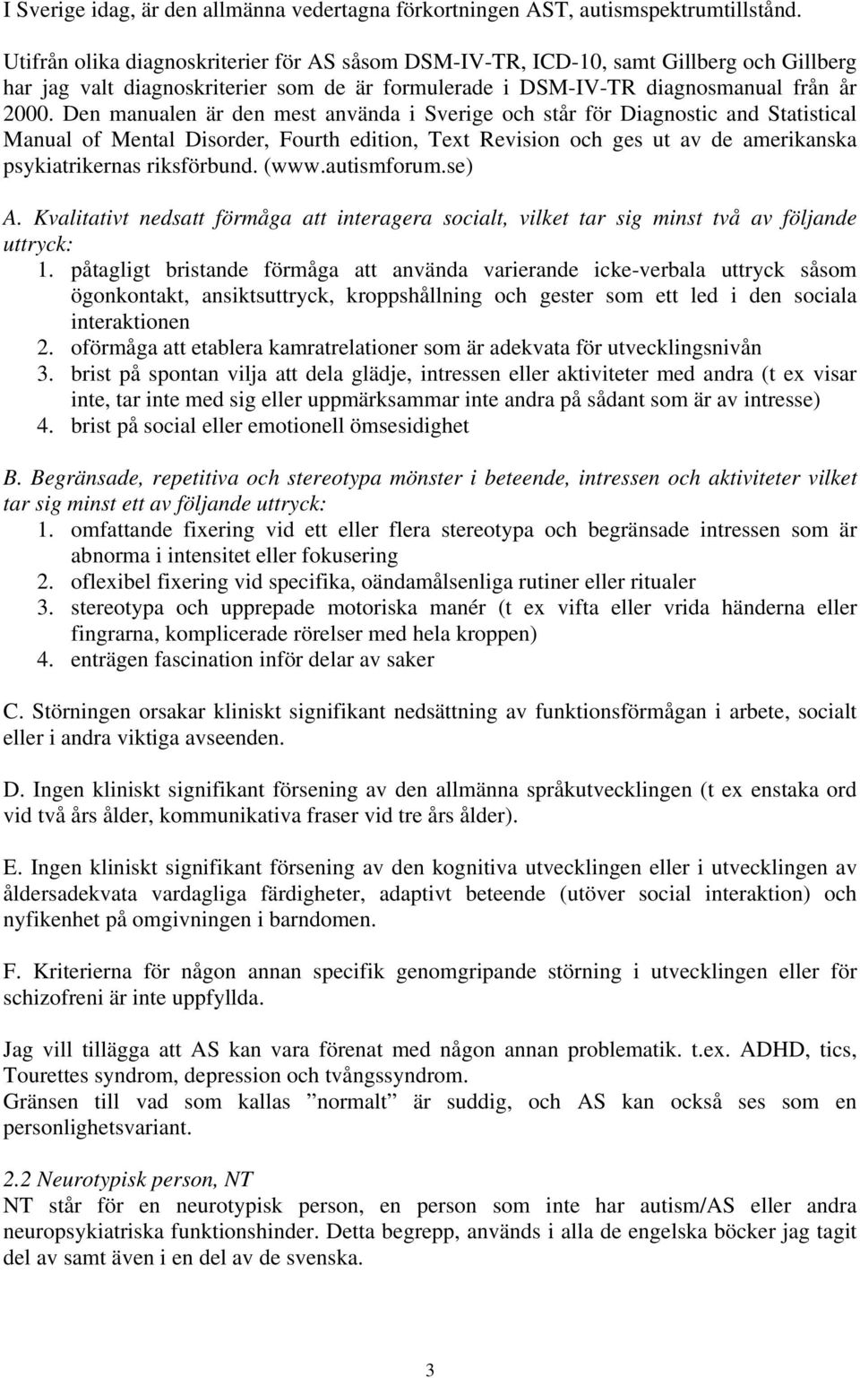 Den manualen är den mest använda i Sverige och står för Diagnostic and Statistical Manual of Mental Disorder, Fourth edition, Text Revision och ges ut av de amerikanska psykiatrikernas riksförbund.